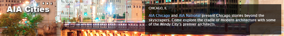 AIA Cities: Chicago, IL: AIA Chicago and AIANational present Chicago stories beyond the skyscrapers. Come explore the cradle of modern architecture with some the Windy City's premier architects.