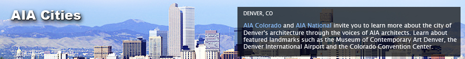 AIA Cities: Denver, CO: AIA Denver and AIA National invite you to learn more about Denver's architecture through the voice of practicing architects and AIA members. Take a tour of the Mile High City with the architecture community as your guide to its best features.